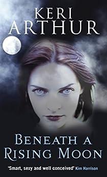 Beneath A Rising Moon: Number 1 in series (Ripple Creek Werewolf) by [Keri Arthur]