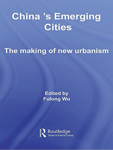 China's Emerging Cities: The Making of New Urbanism (Routledge Contemporary China Series)