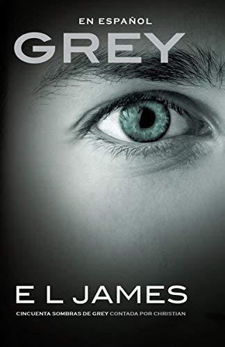Grey (En espanol): Cincuenta sombras de Grey contada por...