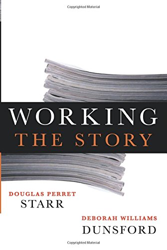 Download Working the Story: A Guide to Reporting and News Writing for Journalists and Public Relations Professionals 0810889110