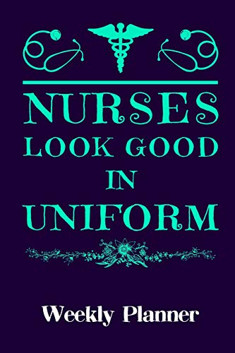 Nurses Look Good In Uniform: Weekly Planner