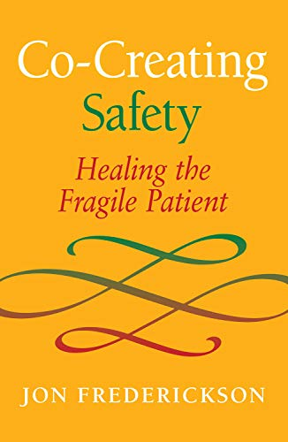 Compare Textbook Prices for Co-Creating Safety: Healing the Fragile Patient  ISBN 9780988378803 by Jon Frederickson