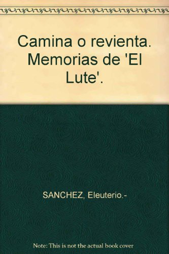 Camina o revienta. Memorias de 'El Lute'. [Tapa blanda] by SANCHEZ, Eleuterio.-