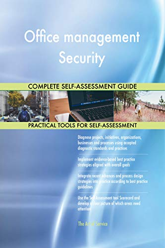 Office management Security All-Inclusive Self-Assessment - More than 700 Success Criteria, Instant Visual Insights, Comprehensive Spreadsheet Dashboard, Auto-Prioritized for Quick Results