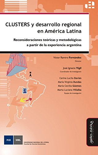 Clusters y desarrollo regional en América Latina: Reconsideraciones teóricas y metodológicas a partir de la experiencia argentina