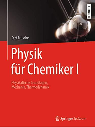 Physik für Chemiker I: Physikalische Grundlagen, Mechanik, Thermodynamik