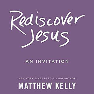 Rediscover Jesus                   By:                                                                                                                                 Matthew Kelly                               Narrated by:                                                                                                                                 Matthew Kelly                      Length: 5 hrs and 26 mins     224 ratings     Overall 4.8