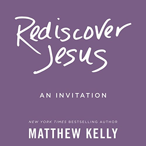 Rediscover Jesus                   By:                                                                                                                                 Matthew Kelly                               Narrated by:                                                                                                                                 Matthew Kelly                      Length: 5 hrs and 26 mins     1 rating     Overall 5.0
