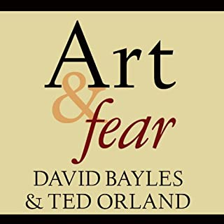 Art & Fear     Observations on the Perils (and Rewards) of Artmaking              By:                                                                                                                                 David Bayles,                                                                                        Ted Orland                               Narrated by:                                                                                                                                 Arthur Morey                      Length: 3 hrs and 8 mins     1,094 ratings     Overall 4.6