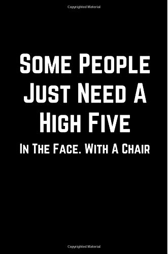 Some People Just Need A High Five In The Face. With A Chair: 100 Page Lined Journal Paper Notebook for Friends & Coworkers Funny Note Taking Book | Christmas Santa Gift