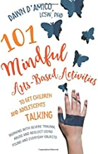 101 Mindful Arts-Based Activities to Get Children and Adolescents Talking