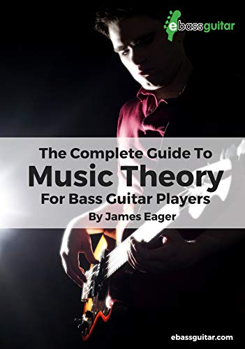 The Complete Guide To Music Theory For Bass Guitar Players (eBassGuitar Beginner To Intermediate Bass Guitar Training Book 3)