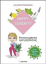 Happy serenity - Etre heureux grâce à la naturopathie de Chris Martin-Passalacqua