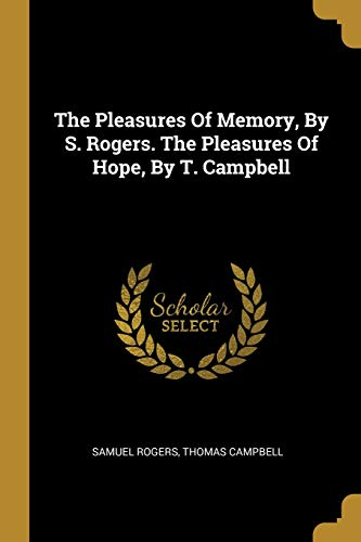 The Pleasures Of Memory, By S. Rogers. The Pleasures Of Hope, By T. Campbell