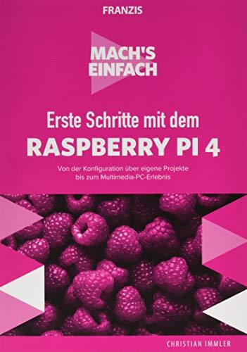 FRANZIS Mach's einfach: Erste Schritte mit dem Raspberry Pi 4 | Installation und Setup | Programmierung mit Scratch und Python | Raspberry Pi als Webserver