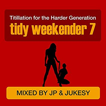 Tidy Weekender 7: Titillation For The Harder Generation