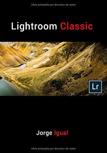 Lightroom Classic: (VERSIÓN COMPLETA)