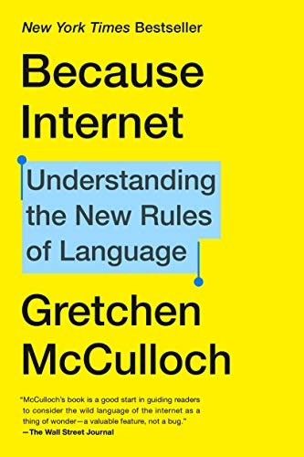 Compare Textbook Prices for Because Internet: Understanding the New Rules of Language Illustrated Edition ISBN 9780735210943 by McCulloch, Gretchen