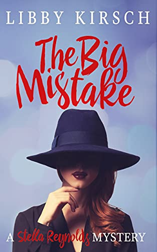 The Big Mistake (The Stella Reynolds Mystery Series Book 6) by [Libby Kirsch]