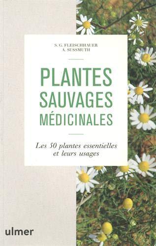 Plantes sauvages médicinales - Les 50 plantes essentielles et leurs usages