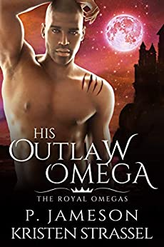 His Outlaw Omega (The Royal Omegas Book 5) by [P. Jameson, Kristen Strassel]