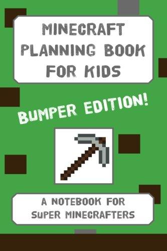 Minecraft Planning Book For Kids: BUMPER EDITION: a planning notebook for budding Minecrafters (Minecraft Planning Books For Kids)