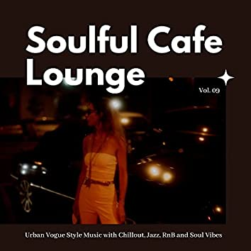 Soulful Cafe Lounge - Urban Vogue Style Music With Chillout, Jazz, RnB And Soul Vibes. Vol. 09