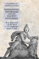 Freemasonry, Mithraism and the Ancient Mysteries: Foundations of Freemasonry Series