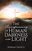 The Transforming of Human Darkness into Light