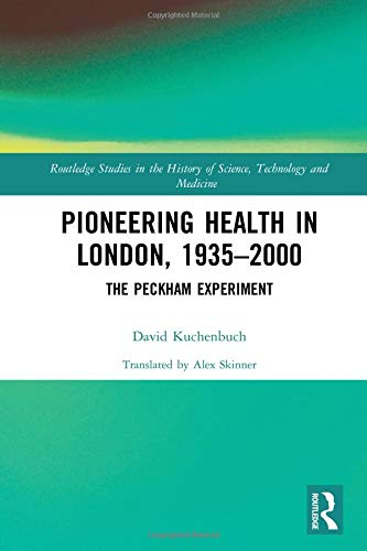 Pioneering Health in London, 1935-2000: The Peckham Experiment (Routledge Studies in the History of Science, Technology and Medicine, Band 36)