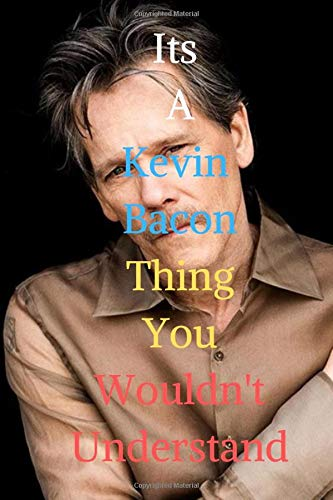 Its A Thing Kevin Bacon You Wouldn't Understand: The Hilarious Notebook/Journal ,blank lined Journal for teens, adults, supporters , fans, writing, ... school, 100 lined pages, size 6 x 9 inches .