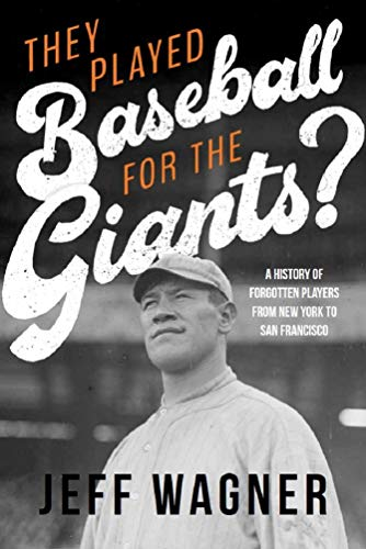 They Played Baseball for the Giants?: A History of Forgotten Players from New York to San Francisco
