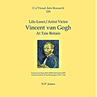 Life-Loser/Artist Victor: Vincent Van Gogh: At Tate Britain     Cv/Visual Arts Research, Book 226              Written by:                                                                                                                                 N.P. James                               Narrated by:                                                                                                                                 Kim Bretton                      Length: 17 mins     Not rated yet     Overall 0.0