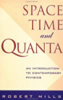Space, Time and Quanta: An Introduction to Contemporary Physics