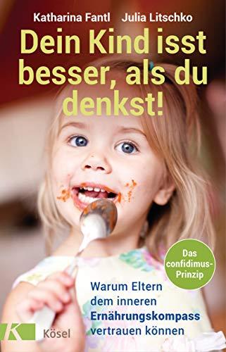 Dein Kind isst besser, als du denkst!: Warum Eltern dem inneren Ernährungskompass vertrauen können - Das confidimus-Prinzip