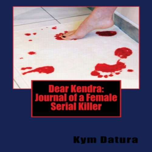 Dear Kendra: Journal of a Female Serial Killer audiobook cover art