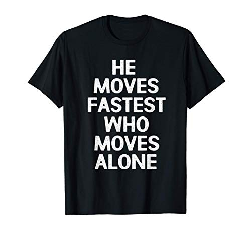 Capitalism He Moves Fastest Who Moves Alone Milton Friedman T-Shirt