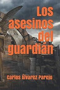 Los asesinos del guardián par Carlos Álvarez Parejo