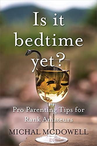 Is it Bedtime yet?: Pro Parenting Tips for Rank Amateurs