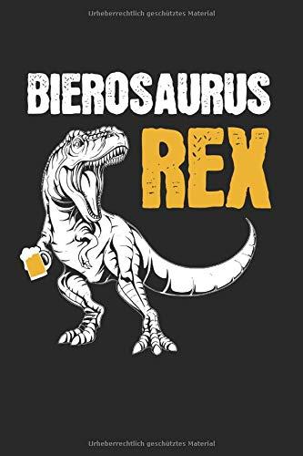 Bierosaurus Rex Bier: Bierosaurus Rex & Bier Notizbuch 6'x9' Dino Geschenk für Trinken & Alkohol