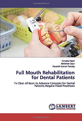 Compare Textbook Prices for Full Mouth Rehabilitation for Dental Patients: To Clear all Basic to Advance Concepts for Dental Patients Require Fixed Prosthesis  ISBN 9786200537751 by Nazir, Omaisa,Gaur, Abhishek,Pandey, Kaushik Kumar