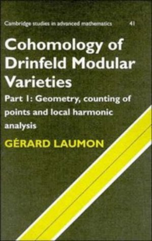 Cohomology of Drinfeld Modular Varieties, Part 1, Geometry, Counting of Points and Local Harmonic Analysis (Cambridge Studies in Advanced Mathematics)