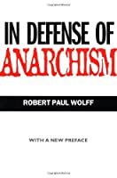In Defense of Anarchism (with a New Preface) by Robert Paul Wolff(1998-09-28)