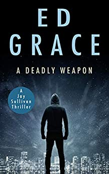 A Deadly Weapon (Jay Sullivan Thrillers Book 4) by [Ed Grace]
