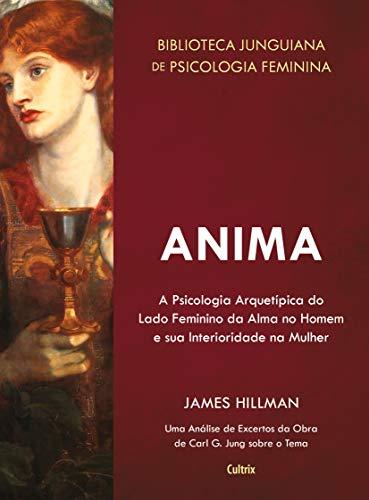 Anima: A Psicologia Arquetípica do Lado Feminino da Alma no Homem e sua Interioridade na Mulher
