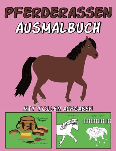 PFERDERASSEN AUSMALBUCH: Kinder Malbuch mit tollen Pferde Motiven wie z.B. Pferderassen (Shetlandpony, Haflinger, Araber usw.) Kutsche, Sattel, Putzzeug,... & tollen Aufgaben