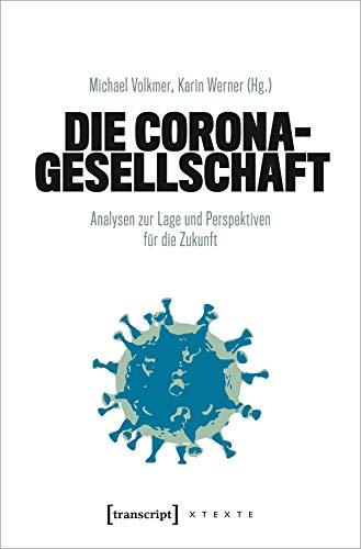 Die Corona-Gesellschaft: Analysen zur Lage und Perspektiven für die Zukunft (X-Texte zu Kultur und Gesellschaft)