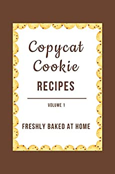 Copycat Cookie Recipes: Freshly Baked at Home (Vol. 1) by [JR Stevens]