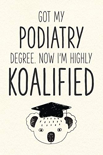 Got My Podiatry Degree. Now I'm Highly Koalified: Funny Blank Notebook for Graduation (Alternative to A Greeting Card - Grad Koala Pun)