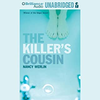 The Killer's Cousin                   By:                                                                                                                                 Nancy Werlin                               Narrated by:                                                                                                                                 Nick Podehl                      Length: 5 hrs and 46 mins     50 ratings     Overall 3.9